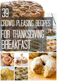 39 crowd pleasing recipes to make for thanksgiving breakfast