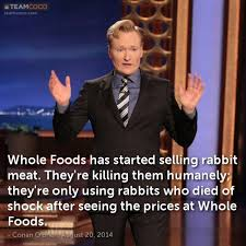 Whole Foods Meme - joke whole foods has started selling rabbit meat they conan o