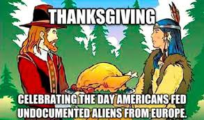 Funny Thanksgiving Meme - celebrating the day americans feed undocumented aliens from europe