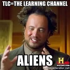 History Channel Aliens Guy Meme - tlc the learning channel aliens ancient alien guy meme generator