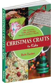 christmas crafts for kids 100 activities crafts and recipes