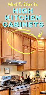what to store in top kitchen cabinets what should you store in high kitchen cabinets small