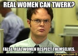 Real Women Meme - real women can twerk false real women respect themselves meme
