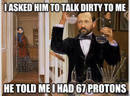Talk Dirty To Me Meme - chemists wife memes quickmeme