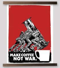 Coffee War make coffee not war print department of brewology