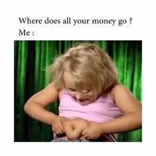 Do All The Meme - where does all your money go meme funny pictures lol pics