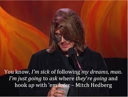 Mitch Hedberg Memes - mitch hedberg dreams dangerussmort