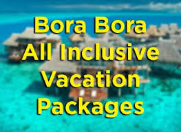bora bora all inclusive vacation packages list vacation