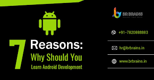 learn android development 7 reasons why should you learn android development br brains