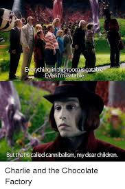Charlie And The Chocolate Factory Memes - everythingin thisroomis eatable even l m eatable but that is called