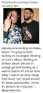 New Drake Meme - pi erre bourne is working on drake s new album ayo 9 pierrebourne