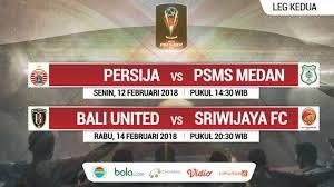 Jadwal Piala Presiden 2018 Jadwal Semifinal Piala Presiden Hari Ini Persija Vs Psms