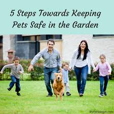 Family In The Garden 5 Steps Towards Keeping Pets Safe In The Garden U2013 Lily The Lost