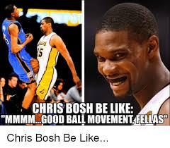 Chris Bosh Memes - chris bosh be like mmmmgood ball movement fellas chris bosh be like