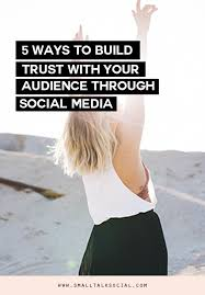 5 Ways To Build Your by 5 Ways To Build Trust With Your Audience With Social Media