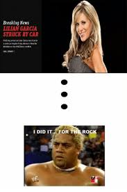 The Rock Meme Car - breaking news lilian garcia struck by car i did it for the rock