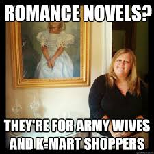 Army Wife Meme - romance novels they re for army wives and k mart shoppers