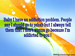 Addicted To Rehab by Baby I Am Addicted To You Flirt Sms Quotes Image