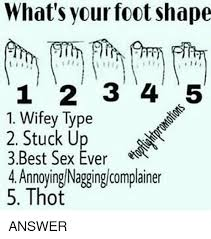 Best Sex Ever Meme - what s your foot shape 1 2 3 4 5 1 wifey type 2 stuck up 3best sex