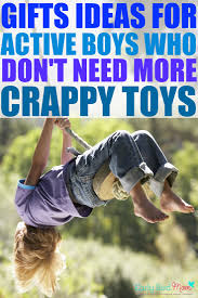 gifts for active boys who don u0027t need more crappy toys