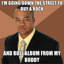 Memes Rock N Roll - successful black man memes create meme