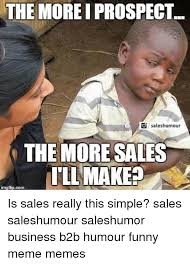 Meme Sles - the more i prospect saleshumour the more sales illmakee inngfipcom