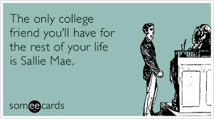 Sallie Mae Memes - college friend sallie mae student loan funny ecard graduation ecard