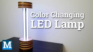 How To Make Wooden Desk Lamp by How To Make A Color Changing Led Lamp Youtube