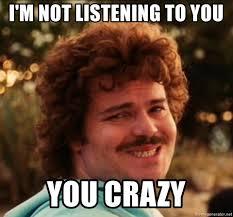 You Crazy Meme - i m not listening to you you crazy i smile meme generator