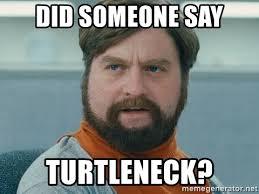 Turtleneck Meme - did someone say turtleneck zach galifianakis dickie meme