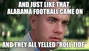 Alabama Football Memes - forest gump imgflip