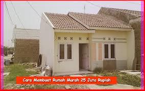 membuat rumah biaya 50 juta cara membuat rumah murah 25 juta rupiah cara membangun rumah