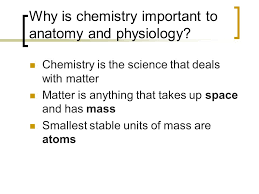Chemistry In Anatomy And Physiology Chemistry Lecture 2 Overview Energy And Matter Atoms Molecules