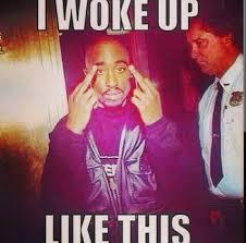 I Woke Up Like This Meme - tupac i woke up like this meme i woke up like this