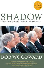 shadow five presidents and the legacy of watergate bob woodward
