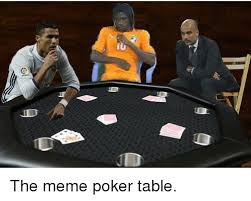 Meme Poker - ル the meme poker table soccer meme on me me