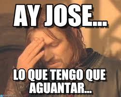 Jose Meme - ay jose frustrated boromir meme on memegen