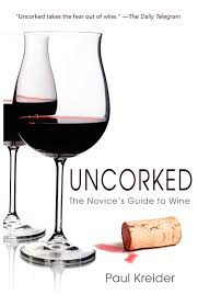 uncorked the novice u0027s guide to wine paul kreider 9781596528147