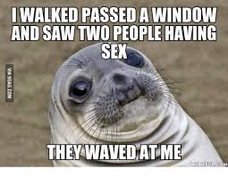 Have Sex With Me Meme - walked passedawindow and saw two people having sex they wavedat me