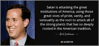 Pride Vanity Rick Santorum Quote Satan Is Attacking The Great Institutions Of