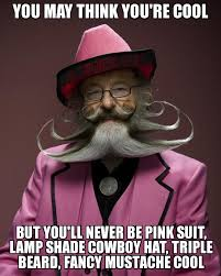 Mustache Meme - fancy mustache you may think you re cool but you ll never be