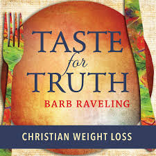 taste for truth christian weight loss podcast barb raveling