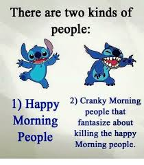 Morning People Meme - there are two kinds of people 1 happy 2 cranky morning people that