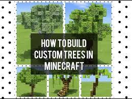 how to build custom trees in minecraft minecraft amino
