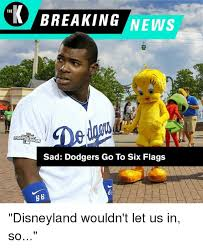 Disneyland Meme - the breaking news sad dodgers go to six flags 6b disneyland wouldn t