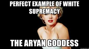 Slut Meme - perfect exle of white supremacy the aryan goddess marilyn