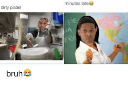 Hilarious College Memes - 17 minutes late bruh bruh meme on sizzle