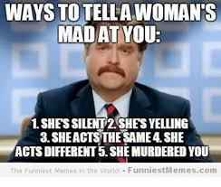 Funniest Memes On Earth - ways to tellawomants madat you 1shessilent2shesyelling 3
