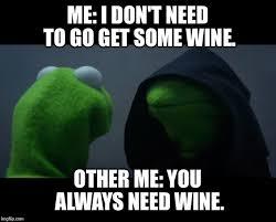 Wine Meme - evil kermit meme imgflip