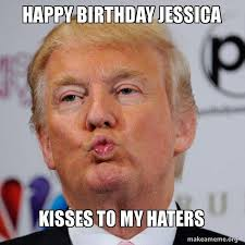 Jessica Meme - happy birthday jessica kisses to my haters donald trump kissing